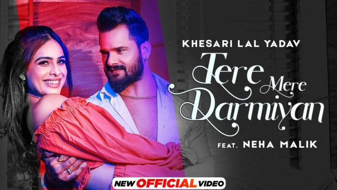 KHESARI LAL YADAV : Tere Mere Darmiyan (Official Video)   Ft Neha Malik   Latest Hindi Songs 2021